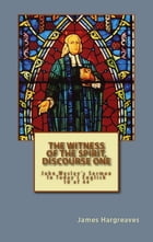 The Witness Of The Spirit, Discourse One: John Wesley's Sermon In Today's English (10 of 44) by James Hargreaves