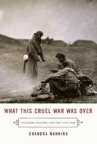 What This Cruel War Was Over by Chandra Manning