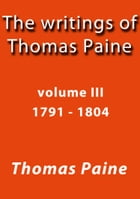The writings of Thomas Paine III by Thomas Paine