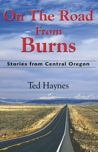 On The Road from Burns: Stories from Central Oregon