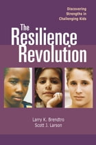 Resilience Revolution, The: Discovering Strengths in Challenginng Kids