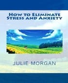 How to Eliminate Stress and Anxiety by Julie Morgan