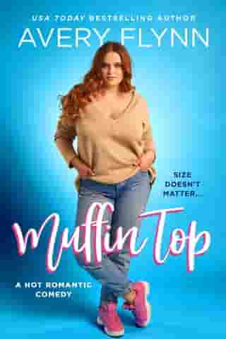 Muffin Top (A BBW Romantic Comedy) by Avery Flynn