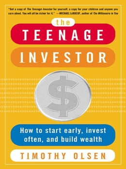 Book The Teenage Investor: How to Start Early, Invest Often & Build Wealth by Olsen, Timothy