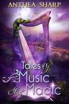 Tales of Music and Magic by Anthea Sharp