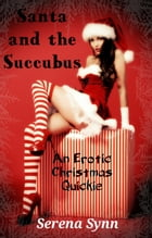 Santa and the Succubus by Serena Synn