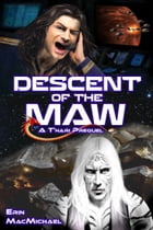 Descent of the Maw (T'nari Renegades–Pleiadian Cycle, Prequel) by Erin MacMichael