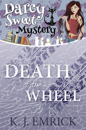 Death at the Wheel: Darcy Sweet Mystery, #12
