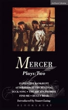 Mercer Plays: 2: Flint, The Bankrupt, An Afternoon at the Festival, Duck Song, The Arcata Promise…