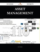 Asset Management 110 Success Secrets - 110 Most Asked Questions On Asset Management - What You Need To Know