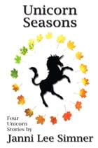 Unicorn Seasons: Four Magical Unicorn Tales