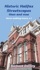 Historic halifax Streetscapes, then and now: three walking tours, V.1 by Barbara DeLory