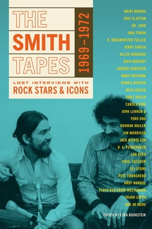 The Smith Tapes Lost Interviews with Rock Stars & Icons 1969-1972