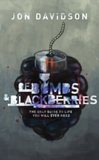 Of Bombs and Blackberries: The Only Guide to Life You Will Ever Need by Jon Davidson