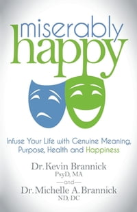 Miserably Happy: Infuse Your Life with Genuine Meaning, Purpose, Health, and Happiness