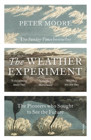 The Weather Experiment The Pioneers who Sought to see the Future