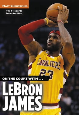 Book On the Court with...LeBron James by Matt Christopher