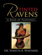 Tinted Ravens: A Book of Paintings by Venetta B. Whitaker