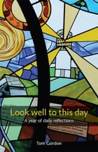 Look Well to This Day: A year of daily reflections by Tom Gordon