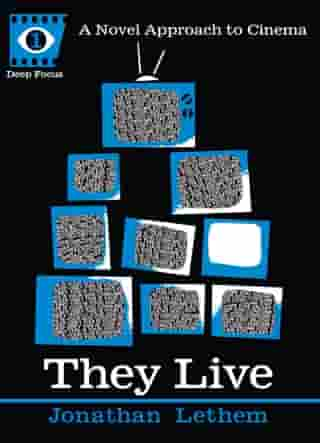 They Live: A Novel Approach to Cinema by Jonathan Lethem