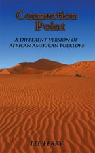 Connection Point: A Different version of African American Folklore by Lee Ferry