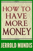 How to Have More Money by Jerrold Mundis