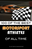 100 of the Best Motorsport Athletes of All Time by alex trostanetskiy