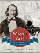 Wagons West: Brigham Young and the First Pioneers by Richard E. Turley
