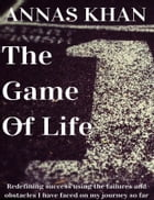 The Game of Life: Redefining Success Using the Failures and Obstacles I Have Faced so Far by Annas Khan