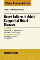 Heart Failure in Adult Congenital Heart Disease, An Issue of Heart Failure Clinics, E-Book by Andrew R Opotowsky, MD, MPH