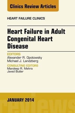 Book Heart Failure in Adult Congenital Heart Disease, An Issue of Heart Failure Clinics, E-Book by Andrew R Opotowsky, MD, MPH