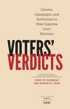 Voters' Verdicts: Citizens, Campaigns, and Institutions in State Supreme Court Elections by Chris W. Bonneau