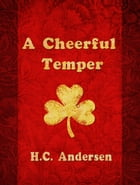 A Cheerful Temper by H.C. Andersen