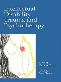 Book Intellectual Disability, Trauma and Psychotherapy by Cottis, Tamsin