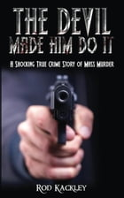 The Devil Made Him Do It: A Shocking True Crime Story of Mass Murder by Rod Kackley