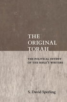 The Original Torah: The Political Intent of the Bible's Writers by S. David Sperling