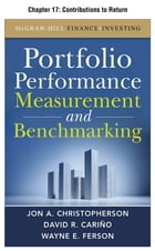 Portfolio Performance Measurement and Benchmarking, Chapter 17 - Contributions to Return by Jon A. Christopherson