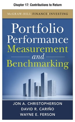 Book Portfolio Performance Measurement and Benchmarking, Chapter 17 - Contributions to Return by Jon A. Christopherson