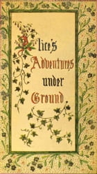Alice's Adventures Under Ground: WITH THIRTY-SEVEN ILLUSTRATIONS BY THE AUTHOR by Lewis Carroll