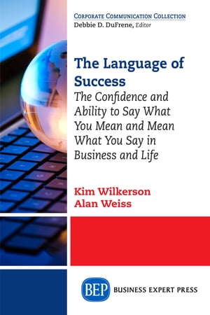 The Language of Success: The Confidence and Ability to Say What You Mean and Mean What You Say in Business and Life