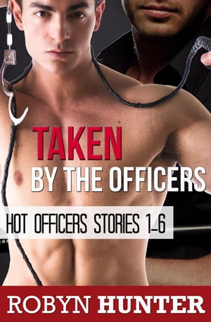 Taken by the Officers - Hot Officers 1-6 Bundle by Robyn Hunter