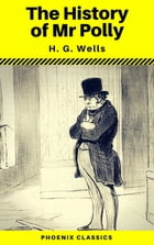 The History of Mr Polly (Phoenix Classics) by H.G.Wells