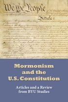 Mormonism and the U.S. Constitution: Articles and a Review from BYU Studies by BYU Studies