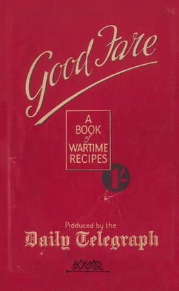 Book Good Fare: A Book of Wartime Recipes by The Telegraph Home Cook