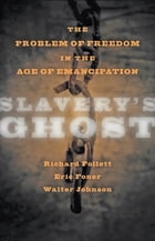 Slavery's Ghost: The Problem of Freedom in the Age of Emancipation by Walter Johnson