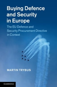 Buying Defence and Security in Europe: The EU Defence and Security Procurement Directive in Context