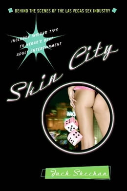 Book Skin City: Uncovering the Las Vegas Sex Industry by Jack Sheehan