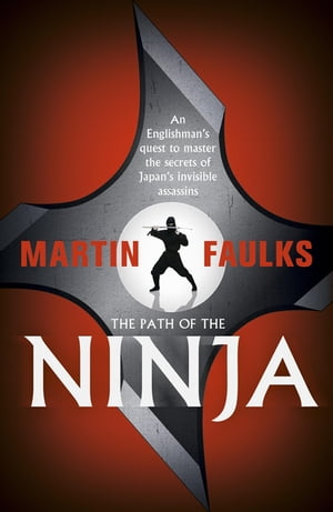 The Path of the Ninja An Englishman's quest to master the secrets of Japan's invisible assassins