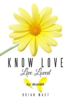 Know Love Live Loved -- for Women by Brian Mast