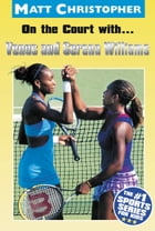 On the Court with...Venus and Serena Williams by Matt Christopher